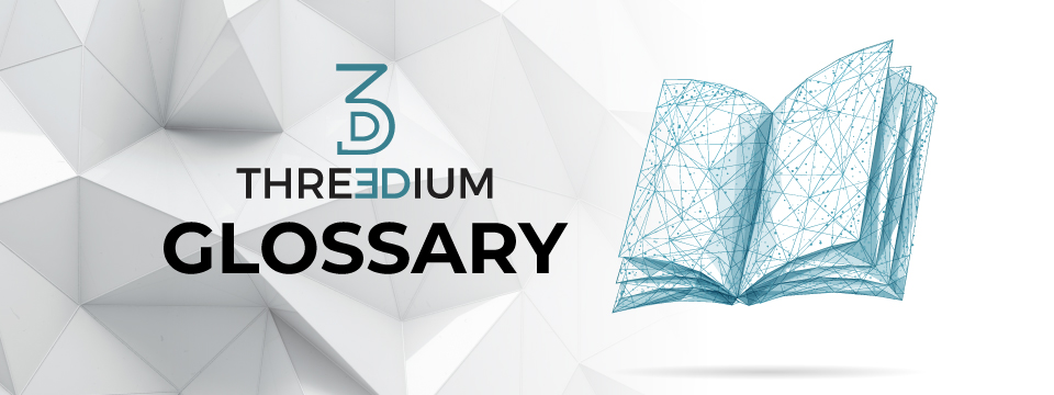 Threedium's Ultimate Guide to 3D/AR/XR Terms: A 3D Glossary